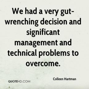 Colleen Hartman - We had a very gut-wrenching decision and significant management and technical problems to overcome.