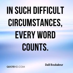 In such difficult circumstances, every word counts.
