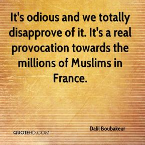 It's odious and we totally disapprove of it. It's a real provocation towards the millions of Muslims in France.