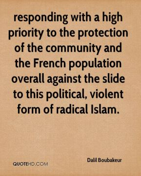 responding with a high priority to the protection of the community and the French population overall against the slide to this political, violent form of radical Islam.