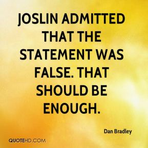 Dan Bradley - Joslin admitted that the statement was false. That should be enough.