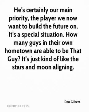 He's certainly our main priority, the player we now want to build the future on. It's a special situation. How many guys in their own hometown are able to be That Guy? It's just kind of like the stars and moon aligning.