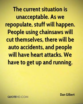 The current situation is unacceptable. As we repopulate, stuff will happen. People using chainsaws will cut themselves, there will be auto accidents, and people will have heart attacks. We have to get up and running.
