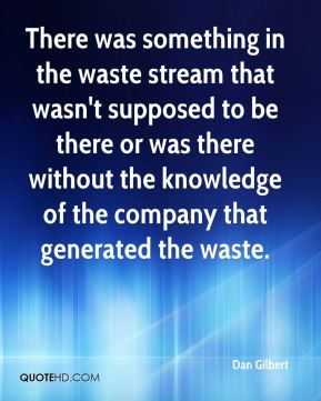 There was something in the waste stream that wasn't supposed to be there or was there without the knowledge of the company that generated the waste.