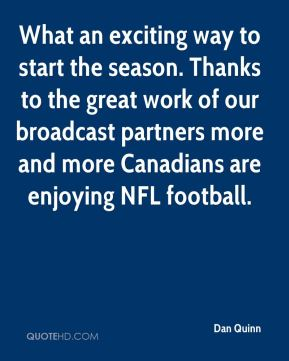 What an exciting way to start the season. Thanks to the great work of our broadcast partners more and more Canadians are enjoying NFL football.