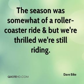 Dave Bike - The season was somewhat of a roller-coaster ride & but we're thrilled we're still riding.