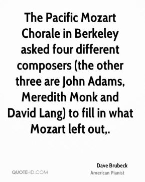 Dave Brubeck - The Pacific Mozart Chorale in Berkeley asked four different composers (the other three are John Adams, Meredith Monk and David Lang) to fill in what Mozart left out.