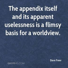 The appendix itself and its apparent uselessness is a flimsy basis for a worldview.