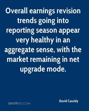 David Cassidy - Overall earnings revision trends going into reporting season appear very healthy in an aggregate sense, with the market remaining in net upgrade mode.