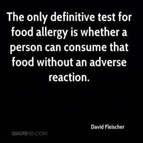 The only definitive test for food allergy is whether a person can consume that food without an adverse reaction.