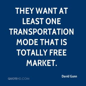 David Gunn - They want at least one transportation mode that is totally free market.