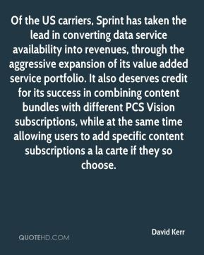David Kerr - Of the US carriers, Sprint has taken the lead in converting data service availability into revenues, through the aggressive expansion of its value added service portfolio. It also deserves credit for its success in combining content bundles with different PCS Vision subscriptions, while at the same time allowing users to add specific content subscriptions a la carte if they so choose.