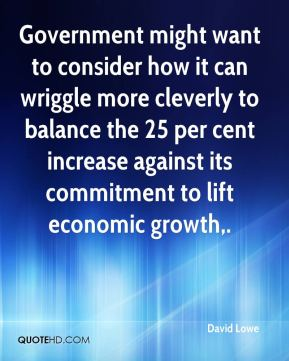 Government might want to consider how it can wriggle more cleverly to balance the 25 per cent increase against its commitment to lift economic growth.