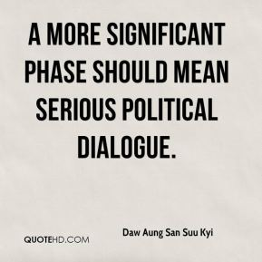 A more significant phase should mean serious political dialogue.