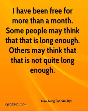 I have been free for more than a month. Some people may think that that is long enough. Others may think that that is not quite long enough.
