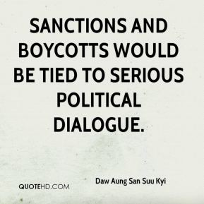 Daw Aung San Suu Kyi - Sanctions and boycotts would be tied to serious political dialogue.