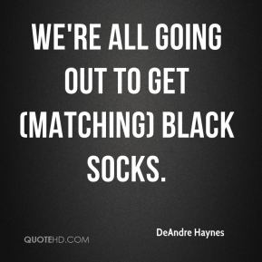 DeAndre Haynes - We're all going out to get (matching) black socks.