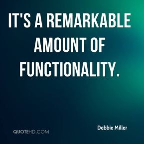 Debbie Miller - It's a remarkable amount of functionality.