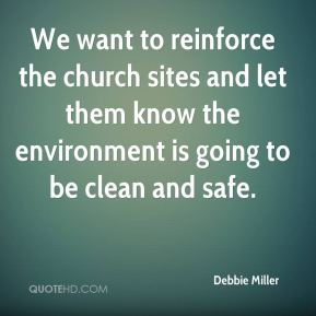 We want to reinforce the church sites and let them know the environment is going to be clean and safe.