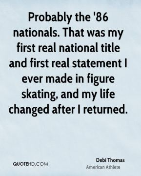 Probably the '86 nationals. That was my first real national title and first real statement I ever made in figure skating, and my life changed after I returned.