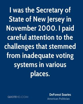 DeForest Soaries - I was the Secretary of State of New Jersey in November 2000. I paid careful attention to the challenges that stemmed from inadequate voting systems in various places.