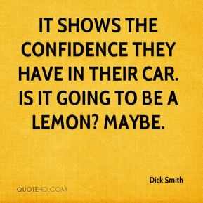 Dick Smith - It shows the confidence they have in their car. Is it going to be a lemon? Maybe.