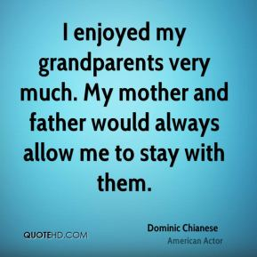 I enjoyed my grandparents very much. My mother and father would always allow me to stay with them.