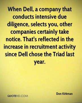 When Dell, a company that conducts intensive due diligence, selects you, other companies certainly take notice. That's reflected in the increase in recruitment activity since Dell chose the Triad last year.