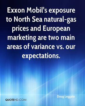 Doug Leggate - Exxon Mobil's exposure to North Sea natural-gas prices and European marketing are two main areas of variance vs. our expectations.