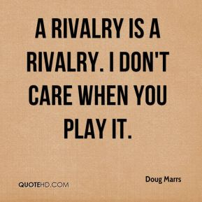 Doug Marrs - A rivalry is a rivalry. I don't care when you play it.