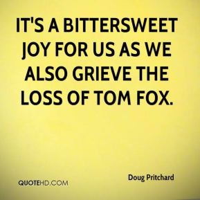 It's a bittersweet joy for us as we also grieve the loss of Tom Fox.