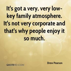 Drew Pearson - It's got a very, very low-key family atmosphere. It's not very corporate and that's why people enjoy it so much.