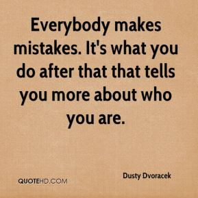 Everybody makes mistakes. It's what you do after that that tells you more about who you are.