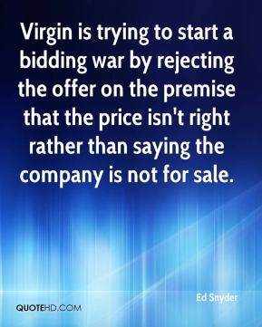 Ed Snyder - Virgin is trying to start a bidding war by rejecting the offer on the premise that the price isn't right rather than saying the company is not for sale.