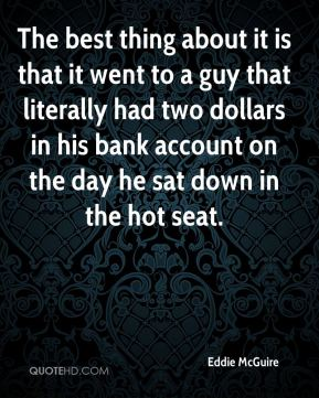 Eddie McGuire - The best thing about it is that it went to a guy that literally had two dollars in his bank account on the day he sat down in the hot seat.