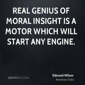 Real genius of moral insight is a motor which will start any engine.
