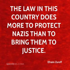 Efraim Zuroff - The law in this country does more to protect Nazis than to bring them to justice.