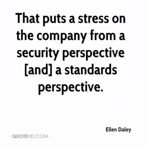Ellen Daley - That puts a stress on the company from a security perspective [and] a standards perspective.