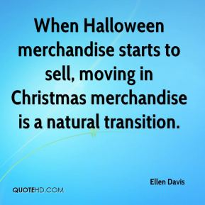 When Halloween merchandise starts to sell, moving in Christmas merchandise is a natural transition.