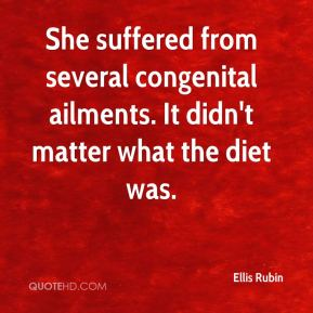 Ellis Rubin - She suffered from several congenital ailments. It didn't matter what the diet was.