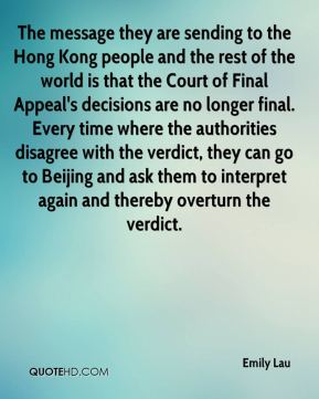 Emily Lau - The message they are sending to the Hong Kong people and the rest of the world is that the Court of Final Appeal's decisions are no longer final. Every time where the authorities disagree with the verdict, they can go to Beijing and ask them to interpret again and thereby overturn the verdict.