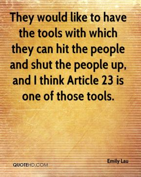 Emily Lau - They would like to have the tools with which they can hit the people and shut the people up, and I think Article 23 is one of those tools.