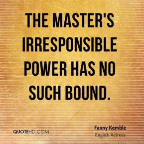 The master's irresponsible power has no such bound.