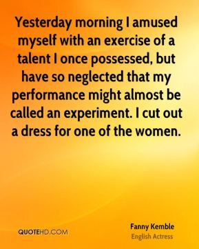 Yesterday morning I amused myself with an exercise of a talent I once possessed, but have so neglected that my performance might almost be called an experiment. I cut out a dress for one of the women.