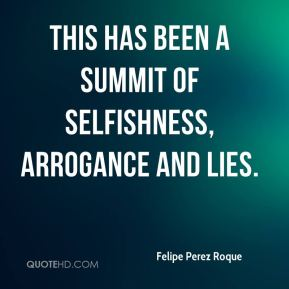 Felipe Perez Roque - This has been a summit of selfishness, arrogance and lies.