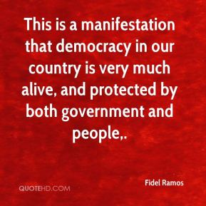 Fidel Ramos - This is a manifestation that democracy in our country is very much alive, and protected by both government and people.