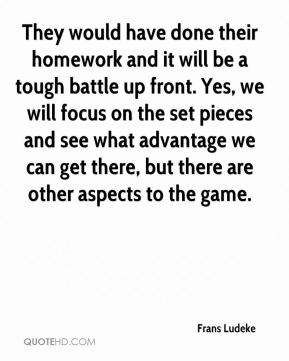 They would have done their homework and it will be a tough battle up front. Yes, we will focus on the set pieces and see what advantage we can get there, but there are other aspects to the game.