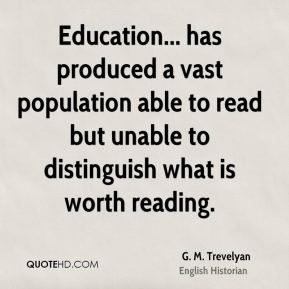 Education... has produced a vast population able to read but unable to distinguish what is worth reading.