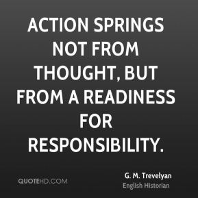 Action springs not from thought, but from a readiness for responsibility.
