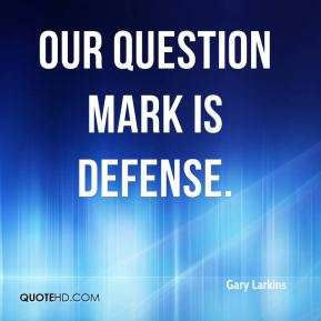Gary Larkins - Our question mark is defense.